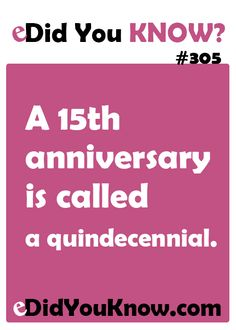 A 15th anniversary is called a quindecennial. http://edidyouknow.com/did-you-know-305/