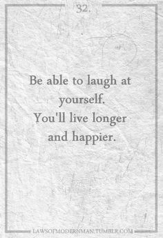 """""""Laugh loudly, laugh often, and most important, laugh at yourself"""""""