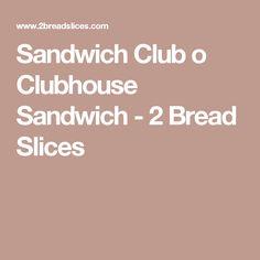 Sandwich Club o Clubhouse Sandwich - 2 Bread Slices