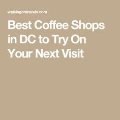 Best Coffee Shops in DC to Try On Your Next Visit
