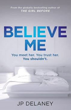 Believe Me: The new psychological thriller from the bestselling author of The Girl Before eBook: JP Delaney: Amazon.co.uk: Kindle Store