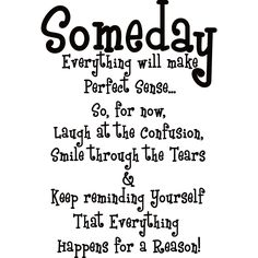 Design on Style Someday everything will make perfect sense.' Vinyl Art Quote (Someday everything will make perfect sense Vinyl), Black Mom Quotes, Wisdom Quotes, True Quotes, Quotes To Live By, Funny Quotes, Reason Quotes, Grandma Quotes, Happy Quotes, Bible Quotes