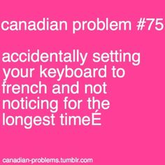 Canadian Problem Keyboard Setting : Canadian Multilingual Standard is so frustrating. Canadian Memes, Canadian Things, I Am Canadian, Canadian Humour, Canadian French, Canada Funny, Canada Eh, Canada Jokes, Meanwhile In Canada