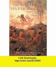 The Battle for North America (9781842124161) Francis Parkman, John Tebbel , ISBN-10: 1842124161  , ISBN-13: 978-1842124161 ,  , tutorials , pdf , ebook , torrent , downloads , rapidshare , filesonic , hotfile , megaupload , fileserve