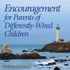 If you have a differently-wired child, day-to-day life can be very draining. Here are words of encouragement for your parenting journey!