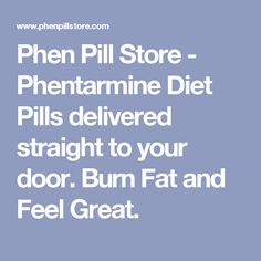 Phen Pill Store - Phentarmine Diet Pills delivered straight to your door.  Burn Fat and Feel Great.