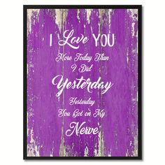 I Love You more Today than I did Yesterday Inspirational Quote Saying Gift Ideas Home Décor Wall Art