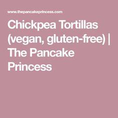 Chickpea Tortillas (vegan, gluten-free) | The Pancake Princess