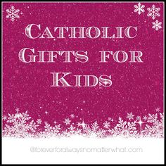 Forever, For Always, No Matter What : Catholic Adoption & Home Education Blog: Catholic Gifts for Kids