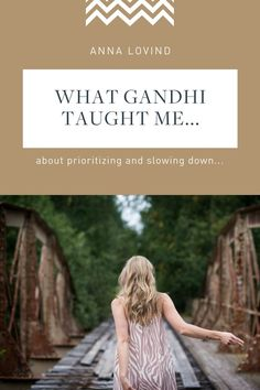 How to slow down and prioritize your life... Here's what Gandhi taught me about slowing down and living deeply for a more mindful, sacred, intuitive, and fulfilling life.