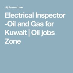 Electrical Inspector -Oil and Gas for Kuwait | Oil jobs Zone