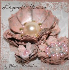 Layered blooms made from Dusty Attic chipboard ~ Tutorial