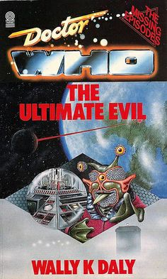 Doctor Who Paperback, The Ultimate Evil by Wally K. Daly, The Missing Episodes - Based on the Script of the Untelevised BBC Series, Number 89 in the Doctor Who Library, A Target Book, Copyright 1989.