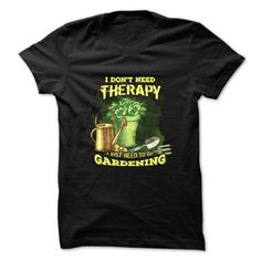 I dont need therapy, I just need to do gardening T-Shirts, Hoodies, Sweaters