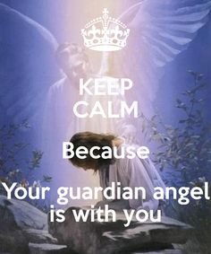 KEEP CALM Because Your guardian angel is with you