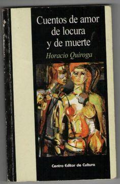 Cuentos de amor de locura y de muerte - Horacio Quiroga.  Stories of Love, Madness, and Death--- 1917.
