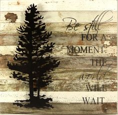 Be Still For A Moment. The World Will Wait - Reclaimed Wood Sign with Metal Tree 20-in