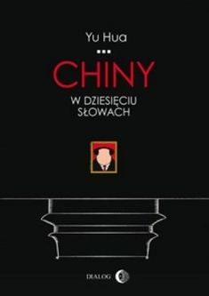 """Yu Hua """"Chiny w dziesięciu słowach"""""""