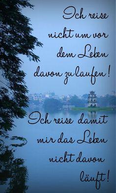 Ich reise nicht, um dem Leben davon zu laufen! Ich reise, damit mir das Leben nicht davon läuft! Tolle Reisen auf http://www.fitreisen.de #reisen #zitate