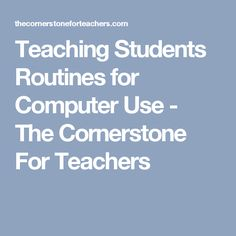Teaching Students Routines for Computer Use - The Cornerstone For Teachers