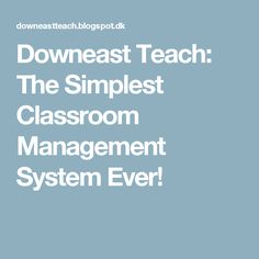 Downeast Teach: The Simplest Classroom Management System Ever!