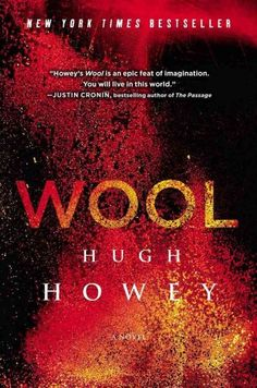 """Wool / Hugh Howey. """"In a ruined and toxic landscape, a community exists in a giant silo underground, hundreds of stories deep. In a society full of regulations meant to protect the community, Sheriff Holston, unexpectedly breaks the greatest taboo of all: he asks to go outside. An unlikely candidate is appointed to replace him: Juliette, whose special knack is fixing machines. Now Juliette is about to be entrusted with fixing her silo, and she will soon learn just how badly her world is…"""