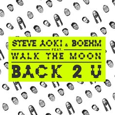 BACK 2 U with my boys Boehm and WALK THE MOON is out now!! Hope you guys love it.  Grab it here: steveaoki.is/back2u  LIKE on Facebook: facebook.com/steve.aoki FOLLOW on Twitter: twitter.com/steveaoki