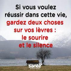 Si vous voulez réussir dans cette vie, gardez deux choses sur vos lèvres : le sourire et le silence. ☀️