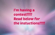I'm having a contest!!!! What you have to do is make a graphic and tag me in it(tag me in the comment part)!!! I'm going to pick a three winners a week from today, on Nov. 3rd!!!! Please keep it clean!! All three winners will get a shout out and I'll repost the graphic into my message board. I might even repost some of them to the Awesome Edits board!!!! I can't wait!!!!!!!!!!!!!!!!!!! :) <3 ~TeenFaith777
