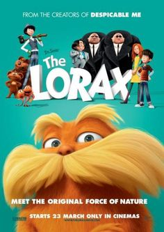 The Lorax awesome animated film from the creators of Despicable Me I love the message and the characters are a perfect realisation of Dr Seuss story and art. I really fell in love with this movie.