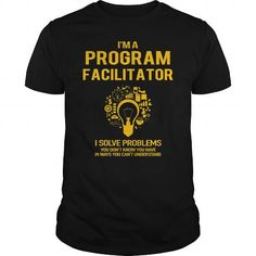 Program Facilitator #jobs #tshirts #PROGRAM #gift #ideas #Popular #Everything #Videos #Shop #Animals #pets #Architecture #Art #Cars #motorcycles #Celebrities #DIY #crafts #Design #Education #Entertainment #Food #drink #Gardening #Geek #Hair #beauty #Health #fitness #History #Holidays #events #Home decor #Humor #Illustrations #posters #Kids #parenting #Men #Outdoors #Photography #Products #Quotes #Science #nature #Sports #Tattoos #Technology #Travel #Weddings #Women