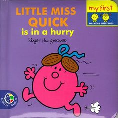 Little Miss Quick in a Hurry (My First Padded Board Books) by Roger Hargreaves, http://www.amazon.co.uk/dp/0749846453/ref=cm_sw_r_pi_dp_7Hlhsb1ZJ537M