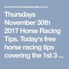 Thursdays November 30th 2017 Horse Racing Tips. Today's free horse racing tips covering the 1st 3 races everywhere...