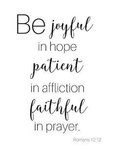 Be joyful in hope, patient in affliction, faithful in prayer. Get this  scripture  >>FREE PRINTABLE<< here. Romans 12:12