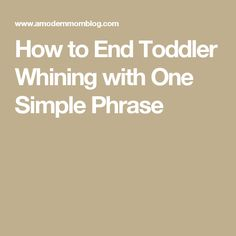 How to End Toddler Whining with One Simple Phrase