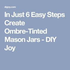 In Just 6 Easy Steps Create Ombre-Tinted Mason Jars - DIY Joy