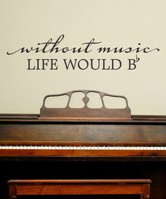 Without music, life would B... minus.