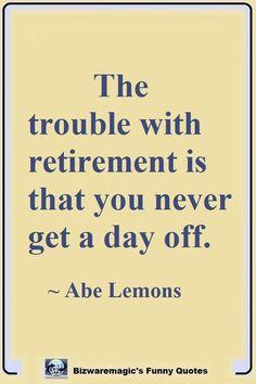 Top 14 Funny Quotes From Bizwaremagic Best Retirement Quotes, Retirement Quotes Inspirational, Retirement Jokes, Retirement Cards, Funny Retirement Sayings, Retirement Pictures, Retirement Celebration, Top 14, Getting Older Humor