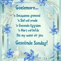 Sunday Wishes, Lekker Dag, Gift Of Faith, Goeie Nag, Goeie More, Afrikaans Quotes, Special Quotes, Words, Van