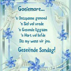 Lekker Dag, Gift Of Faith, Goeie Nag, Goeie More, Afrikaans Quotes, Special Quotes, Words, Sunday, Van