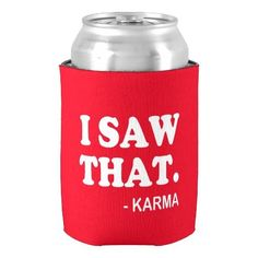 I Saw That - Karma funny saying beer soda can Can Cooler #koozies http://ibeebz.com