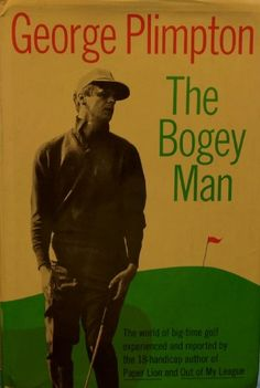 THE BOGEY MAN [First Edition] 1st by George Plimpton http://www.amazon.com/dp/B00220S2E2/ref=cm_sw_r_pi_dp_nWd1wb0JMEHWR