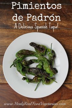 Pimientos de Padron: A Delicious Spanish Tapa @ Healy Real Food Vegetarian