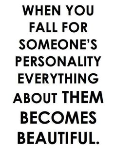 "Dat Personality Tho ;) ""When you fall for someone's personality everything about them becomes beautiful {true with loves and friends!}"""