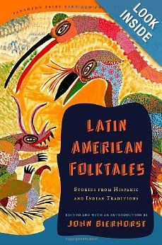 Latin American Folktales Stories From Hispanic And Indian Traditions Pantheon Fairy Tale Folklore