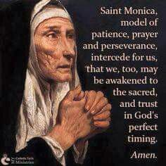 St. Monica, mother of St. Augustine, patron saint of mother's with difficult children and women in difficult marriages.
