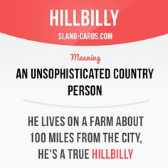 """Hillbilly"" means an unsophisticated country person. Example: He lives on a farm about 100 miles from the city, he's a true hillbilly. #slang #saying #sayings #phrase #phrases #expression #expressions #english #englishlanguage #learnenglish #studyenglish #language #vocabulary #dictionary #grammar #efl #esl #tesl #tefl #toefl #ielts #toeic #englishlearning #hillbilly #countryperson"