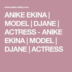 ANIKE EKINA | MODEL | DJANE | ACTRESS  - ANIKE EKINA | MODEL | DJANE | ACTRESS