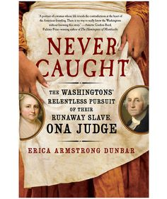 Never Caught: The Washingtons' Relentless Pursuit of Their Runaway Slave, by Erica Armstrong Dunbar | Relationship dramas, heartbreaking histories, frothy, fun reads—February has it all! Here are the books that made us take note.