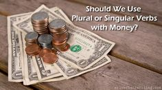 Should We Use Plural or Singular Verbs with Money? https://erinwrightwriting.com/2014/07/use-plural-singular-verbs-money/